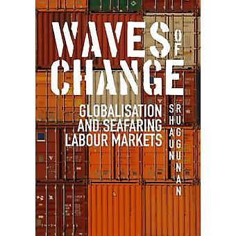 Waves of Change - Globalisation and Seafaring Labour Markets by Shaun