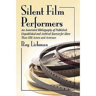 Silent Film Performers - An Annotated Bibliography of Published - Unpu
