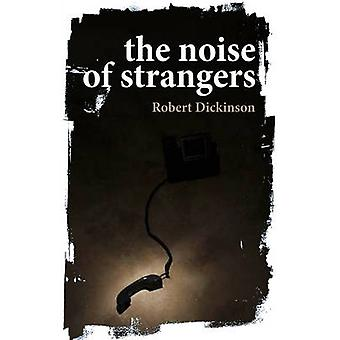 The Noise of Strangers by Robert Dickinson - 9780956251510 Book