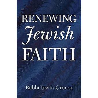 Renewing Jewish Faith by Irwin Groner - 9780974920603 Book