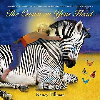 The Crown on Your Head by Nancy Tillman - 9781250040459 Book