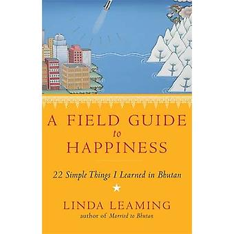 A Field Guide to Happiness - What I Learned in Bhutan About Living - L