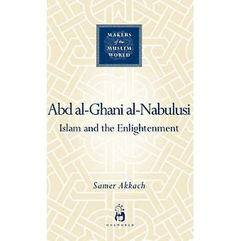 Abd Al-Ghani Al-Nabulusi - Islam and the Enlightenment by Samer Akkach