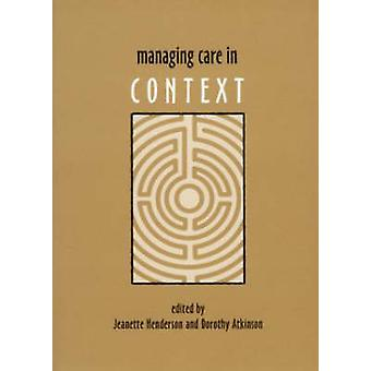 Managing Care in Context by Jeanette Henderson - Dorothy Atkinson - 9