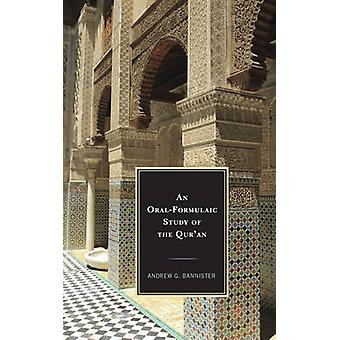 An Oral-Formulaic Study of the Qur'an by Andrew G Bannister - 9781498