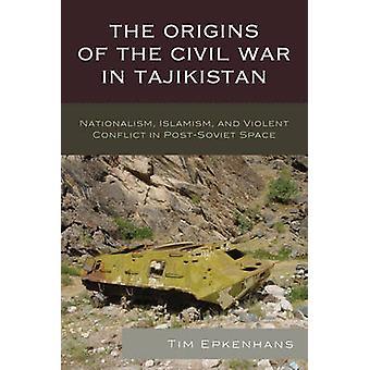The Origins of the Civil War in Tajikistan - Nationalism - Islamism -