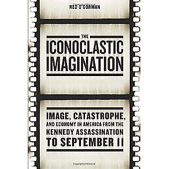 Ikonoklastiske fantasien: Image, katastrofe, og økonomi i Amerika fra Kennedy mordet til 11 September