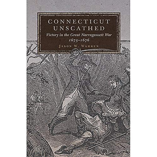 Connecticut Unscathed  Victory in the Great Narragansett War, 1675-1676 (Campaigns and Comhommeders)