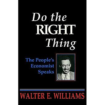Do the Right Thing: The People's Economist Speak (Hoover Press Publication)
