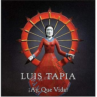 Luis Tapia: Ay, Que Vida!