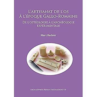 L'artisanat de l'os A l'epoque Gallo-Romaine: De l'osteologie a l'archeologie experimentale (Archaeopress Roman Archaeology)