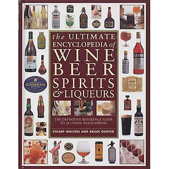 The Ultimate Encyclopedia of Wine, Beer, Spirits & Liqueurs: The Definitive Reference Guide to Alcohol-based Drinks