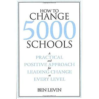 How to Change 5000 Schools: A Practical and Positive Approach for Leading Change at Every Level