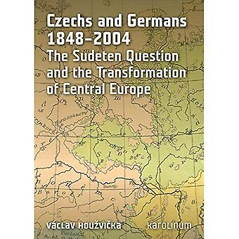 Czechs and Germans 1848-2004: The Sudeten Question and the Transformation of Central Europe