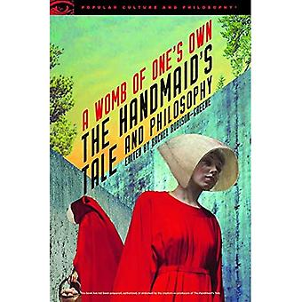 The Handmaid's Tale and Philosophy: A Womb of One's Own (Popular Culture and Philosophy)
