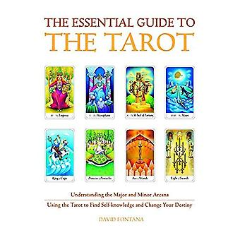 The Essential Guide to the Tarot: Understanding the Major and Minor Arcana - Using the Tarot to Find Self-Knowledge and Change Your Destiny (Essential Guides)