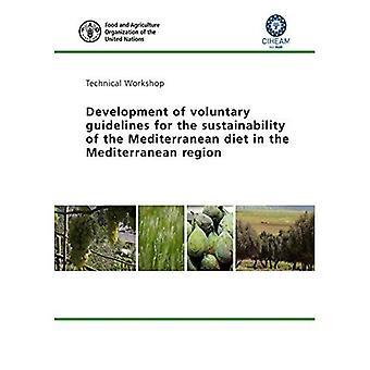 Proceedings of a technical workshop: development of voluntary guidelines for the sustainability of the Mediterranean diet in the Mediterranean region, 14-15 March 2017, CIHEAM-Bari, Valenzano (Bari)