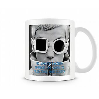 Be Yourself Because Originals Are Worth Much More Mug