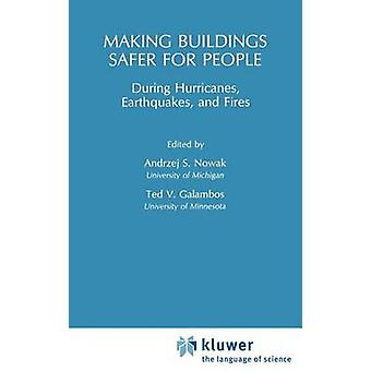 Making Buildings Safer for People During Hurricanes Earthquakes and Fire by Nowak & Andrzej S.