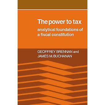 The Power to Tax Analytic Foundations of a Fiscal Constitution by Brennan & H. Geoffrey