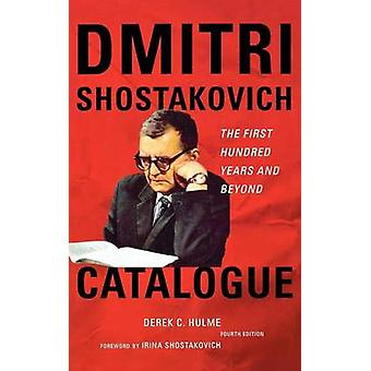 Dmitri Shostakovich Catalogue The First Hundred Years and Beyond by Hulme & Derek C.