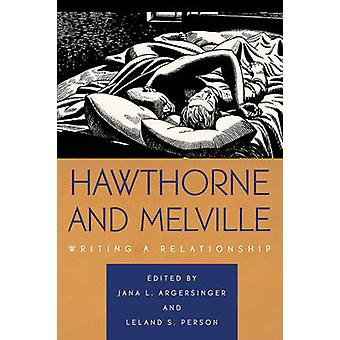 Hawthorne and Melville Writing a Relationship by Argersinger & Jana L.