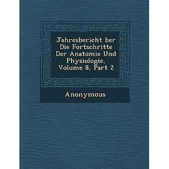 Jahresbericht Ber Die Fortschritte Der Anatomie Und Physiologie Volume 8 Part 2 by Anonymous