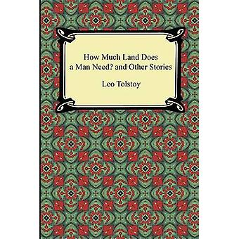 How Much Land Does a Man Need and Other Stories by Tolstoy & Leo Nikolayevich