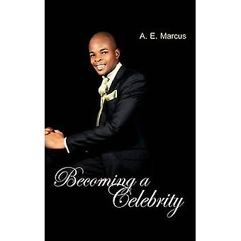Becoming a Celebrity by Marcus & A. E.