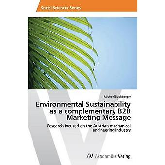 Environmental Sustainability as a Complementary B2B Marketing Message by Buchberger Michael