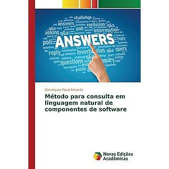 Mtodo Para Consulta Em Linguagem natürliche de Componentes de Software von Paulo Eduardo Domingues