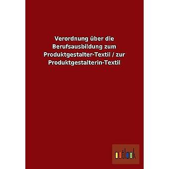 Verordnung ber die Berufsausbildung zum ProduktgestalterTextil  zur ProduktgestalterinTextil by ohne Autor