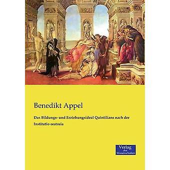 Das Bildungs und Erziehungsideal Quintilians nach der Institutio oratoria by Appel & Benedikt