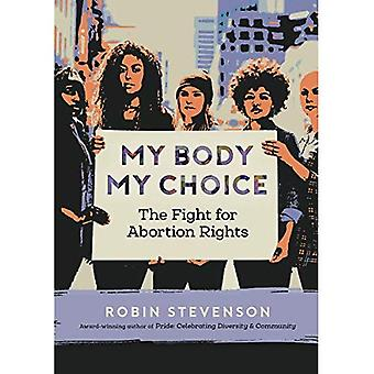 My Body My Choice: The Fight for Abortion Rights (Orca Issues)