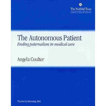 The Autonomous Patient - Ending Paternalism in Medical Care by Angela