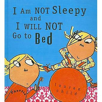 I Am Not Sleepy and I Will Not Go to Bed by Lauren Child - 9780756964
