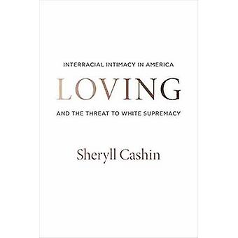 Loving - Interracial Intimacy in America and the Threat to White Supre