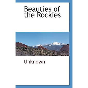 Beauties of the Rockies by Unknown - 9781117874531 Book