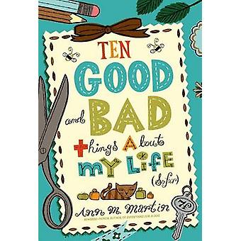 Ten Good and Bad Things about My Life (So Far) by Ann M Martin - 9781