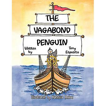The Vagabond Penguin by Tony Esposito - 9781426940811 Book