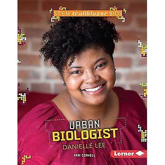 Urban Biologist Danielle Lee by Kari Cornell - 9781467795296 Book