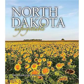 North Dakota Unforgettable by Chuck Haney - 9781560375524 Book