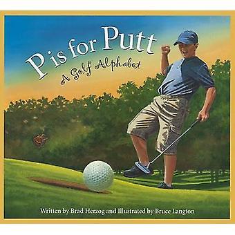 P Is for Putt - A Golf Alphabet by Brad Herzog - Bruce Langton - 97815
