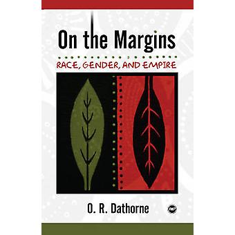 On the Margins - Race - Gender and Empire by O.R. Dathorne - 978159221
