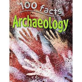 100 Facts Archaeology by John Farndon - 9781786170545 Book