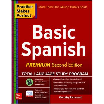 Practice Makes Perfect Basic Spanish Second Edition: (Beginner) 325 Exercises + Online Flashcard App + 75-minutes of Streaming Audio (Practice Makes Perfect Series) (Paperback) by Richmond Dorothy