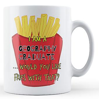 I Am A Geography Graduate ... Would You Like Fries With That? - Printed Mug