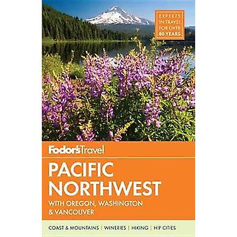 Fodor's Pacific Northwest by Fodor's Travel Guides - 9780147546906 Bo