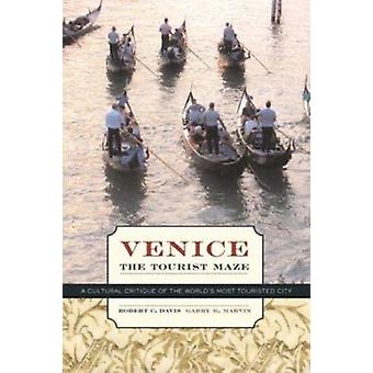 Venice - the Tourist Maze - A Cultural Critique of the World's Most To