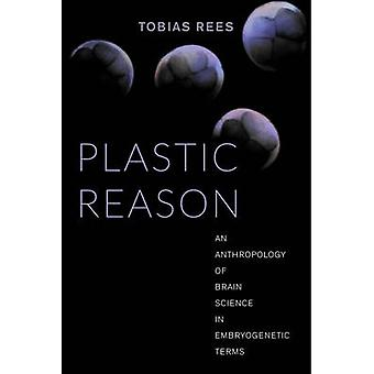 Plastic Reason - An Anthropology of Brain Science in Embryogenetic Ter